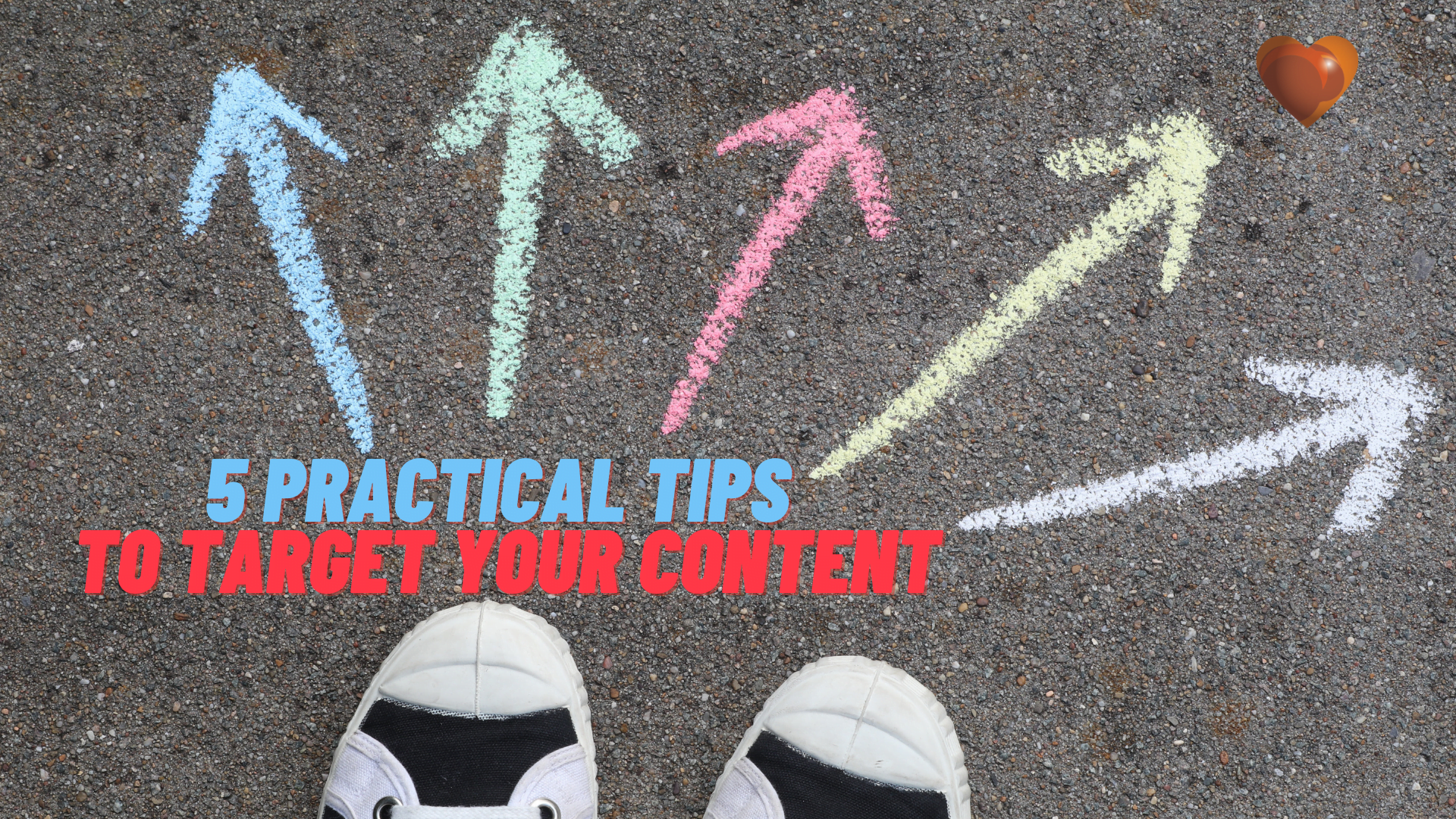 5 Practical Tips to Target Your Content Why targeted writing is crucial when trying to reach your target audience. Chalk arrows pointing in different directions on the pavement.