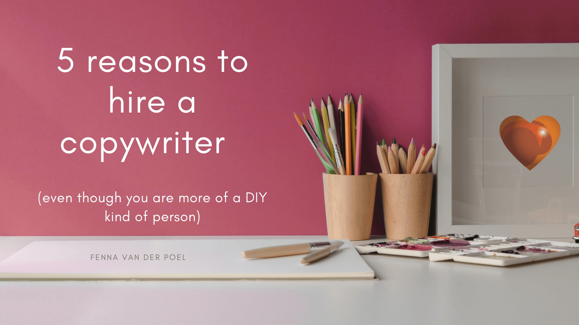 5 reasons to hire a copywriter (even though you're more of a DIY kind of person)
