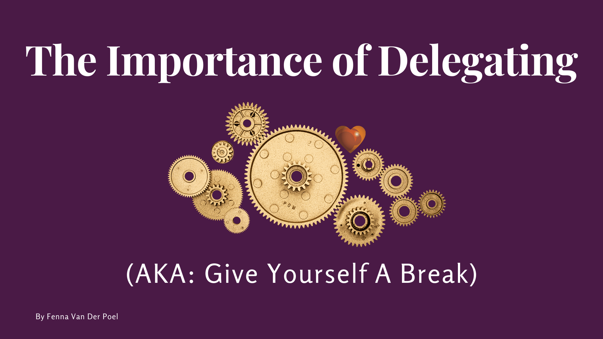 The Importance of Delegating (or: Give Yourself a Break)