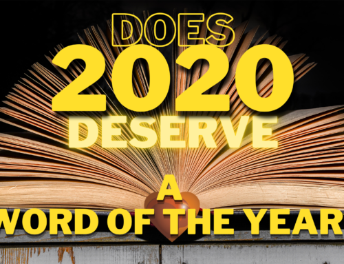 Does 2020 Deserve a Word of the Year? An Unprecedented Year in Every Way, Including Linguistic Growth
